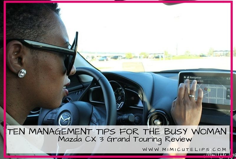 Ten Management Tips for the Busy Woman. 2016 Mazda CX 3 Grand Touring Car Review #DriveMazda