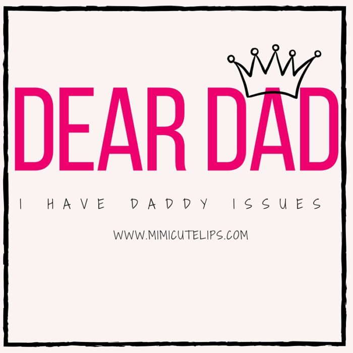 Dear Dad, I have Daddy Issues